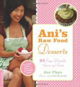 Ani's Raw Food Desserts ~ 85 Delectable Sweets and Treats, by Ani Phyo Photo