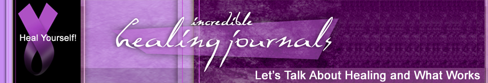 Incredible Healing Journals: Remarkable stories from people who have cured themselves
